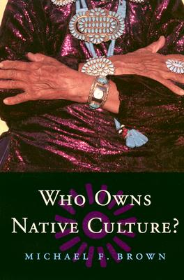 Who Owns Native Culture? By Brown, Michael F.
