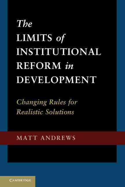 The Limits of Institutional Reform in Development By Andrews, Matt